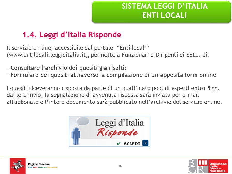"""1.4. Leggi d'Italia Risponde Il servizio on line, accessibile dal portale """"Enti locali"""" (www.entilocali.leggiditalia.it), permette a Funzionari e Diri"""