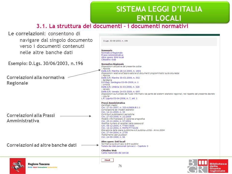 76 Le correlazioni: consentono di navigare dal singolo documento verso i documenti contenuti nelle altre banche dati Esempio: D.Lgs. 30/06/2003, n.196