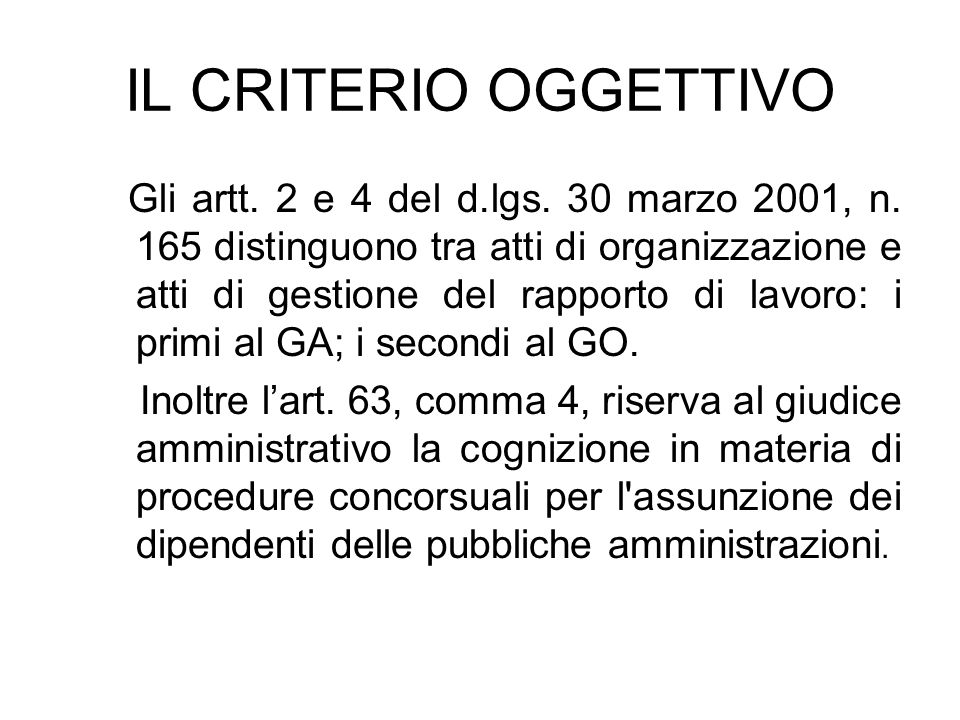 IL CRITERIO OGGETTIVO Gli artt. 2 e 4 del d.lgs. 30 marzo 2001, n. 165 distinguono tra atti di organizzazione e atti di gestione del rapporto di lavor