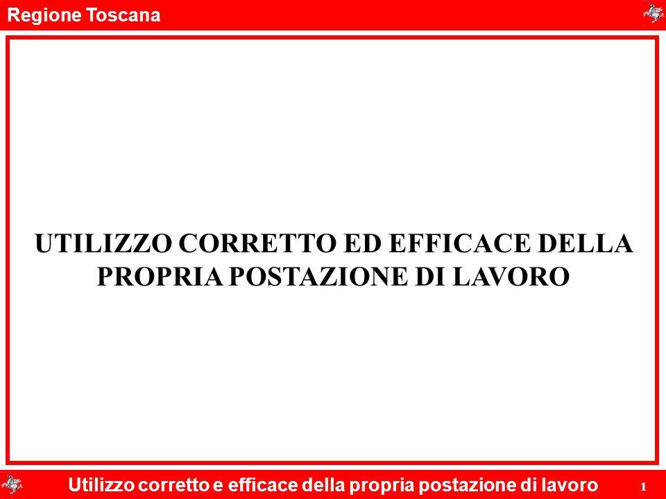 Regione Toscana Utilizzo corretto e efficace della propria postazione di lavoro 1 UTILIZZO CORRETTO ED EFFICACE DELLA PROPRIA POSTAZIONE DI LAVORO