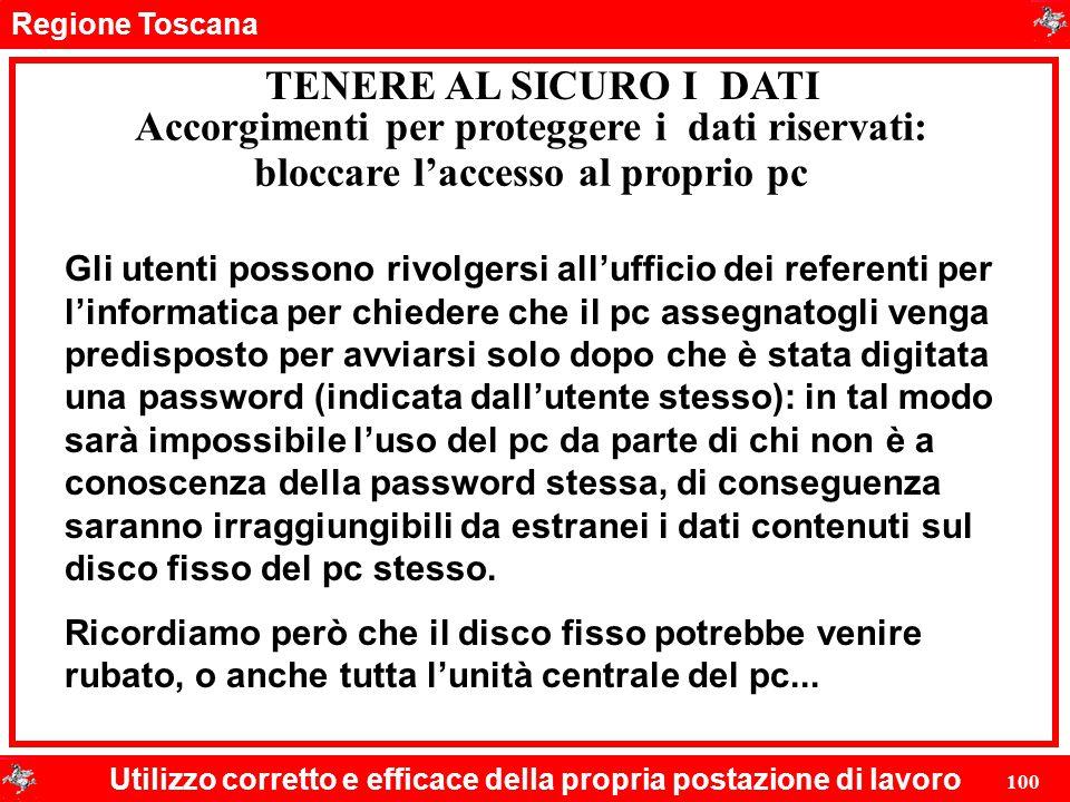 Regione Toscana Utilizzo corretto e efficace della propria postazione di lavoro 100 TENERE AL SICURO I DATI Accorgimenti per proteggere i dati riserva