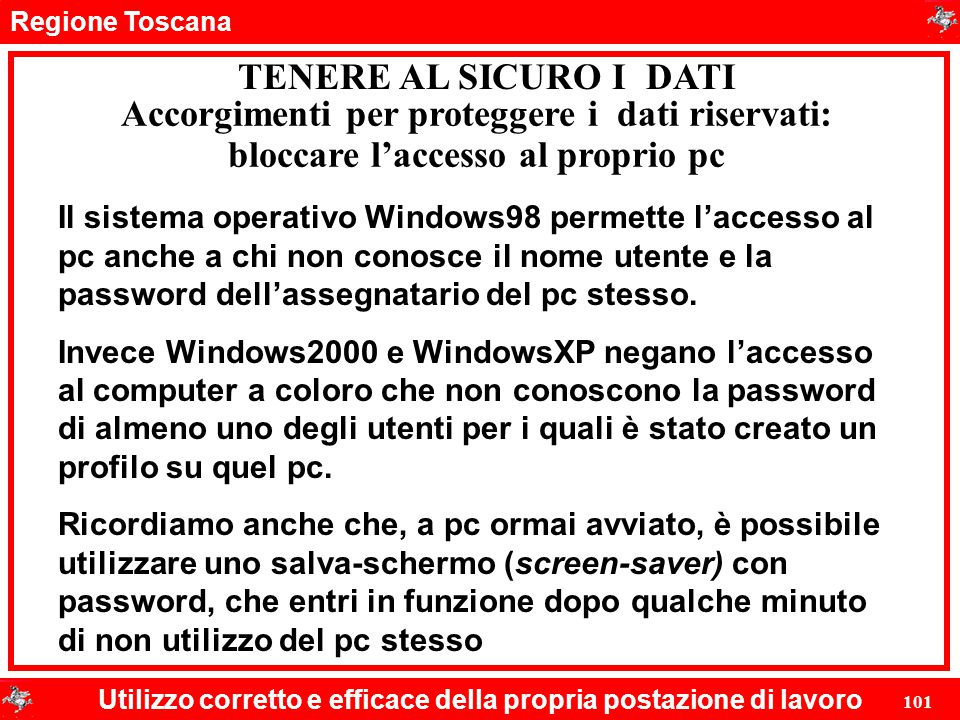 Regione Toscana Utilizzo corretto e efficace della propria postazione di lavoro 101 TENERE AL SICURO I DATI Accorgimenti per proteggere i dati riserva