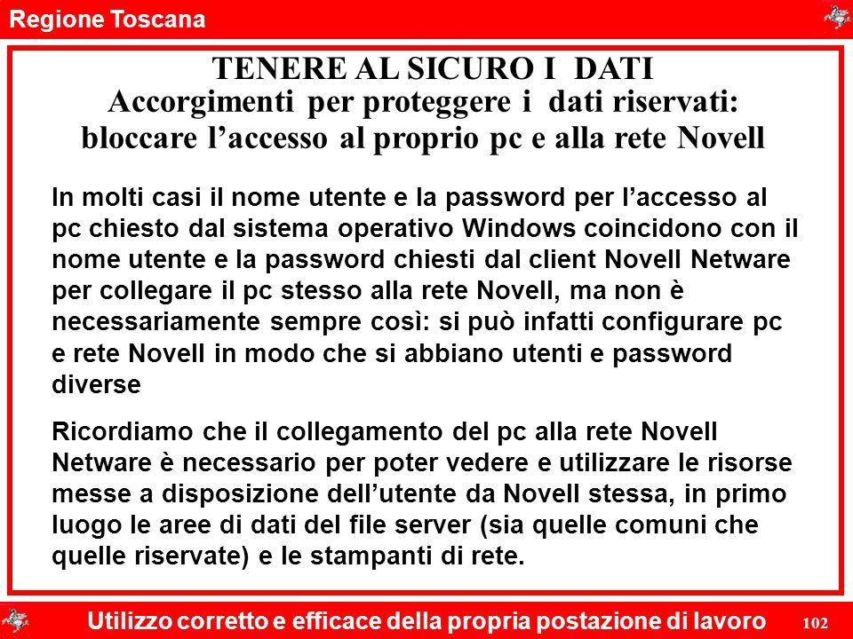 Regione Toscana Utilizzo corretto e efficace della propria postazione di lavoro 102 TENERE AL SICURO I DATI Accorgimenti per proteggere i dati riserva