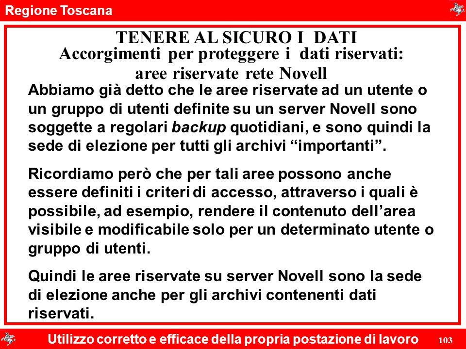 Regione Toscana Utilizzo corretto e efficace della propria postazione di lavoro 103 TENERE AL SICURO I DATI Accorgimenti per proteggere i dati riserva