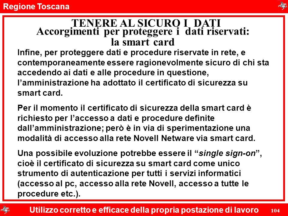 Regione Toscana Utilizzo corretto e efficace della propria postazione di lavoro 104 TENERE AL SICURO I DATI Accorgimenti per proteggere i dati riserva