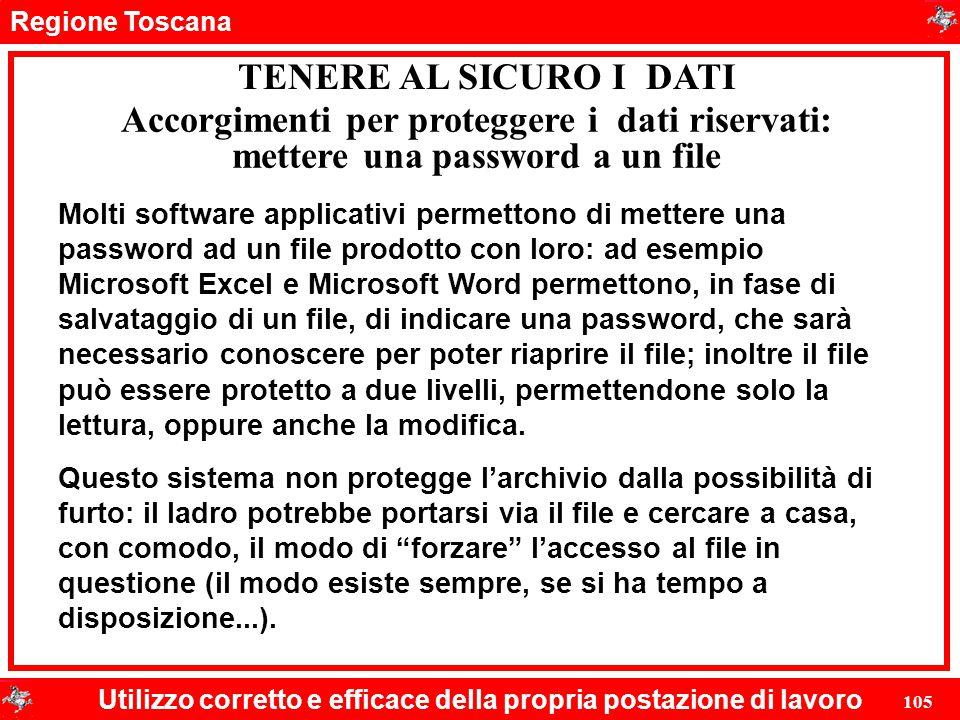 Regione Toscana Utilizzo corretto e efficace della propria postazione di lavoro 105 TENERE AL SICURO I DATI Accorgimenti per proteggere i dati riserva