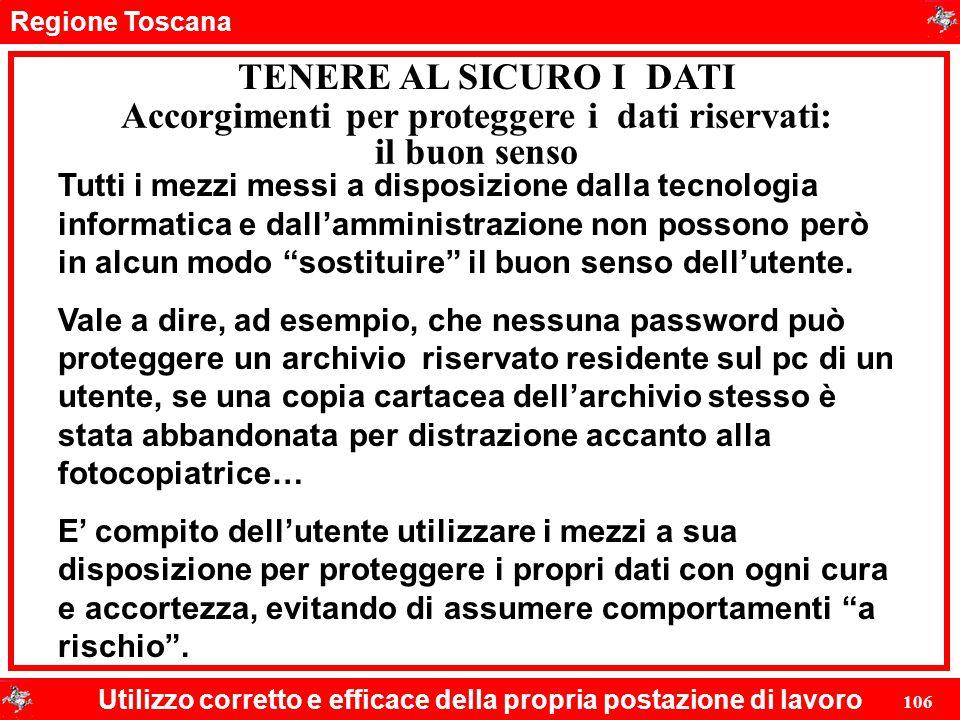 Regione Toscana Utilizzo corretto e efficace della propria postazione di lavoro 106 TENERE AL SICURO I DATI Accorgimenti per proteggere i dati riserva