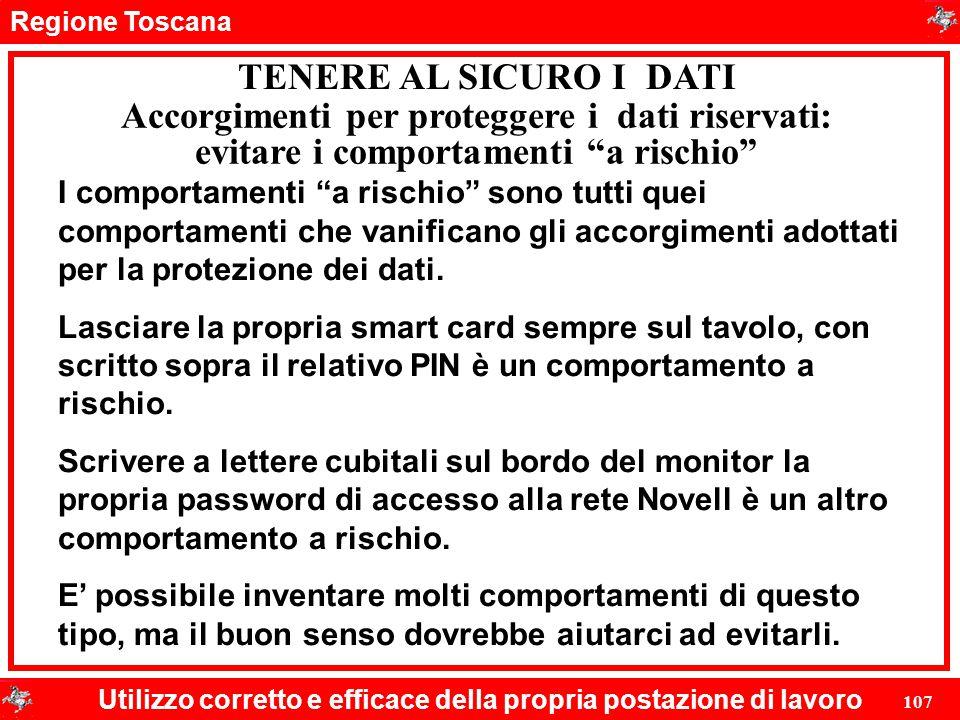 Regione Toscana Utilizzo corretto e efficace della propria postazione di lavoro 107 TENERE AL SICURO I DATI Accorgimenti per proteggere i dati riserva