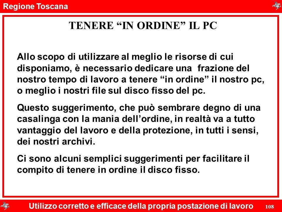 """Regione Toscana Utilizzo corretto e efficace della propria postazione di lavoro 108 TENERE """"IN ORDINE"""" IL PC Allo scopo di utilizzare al meglio le ris"""