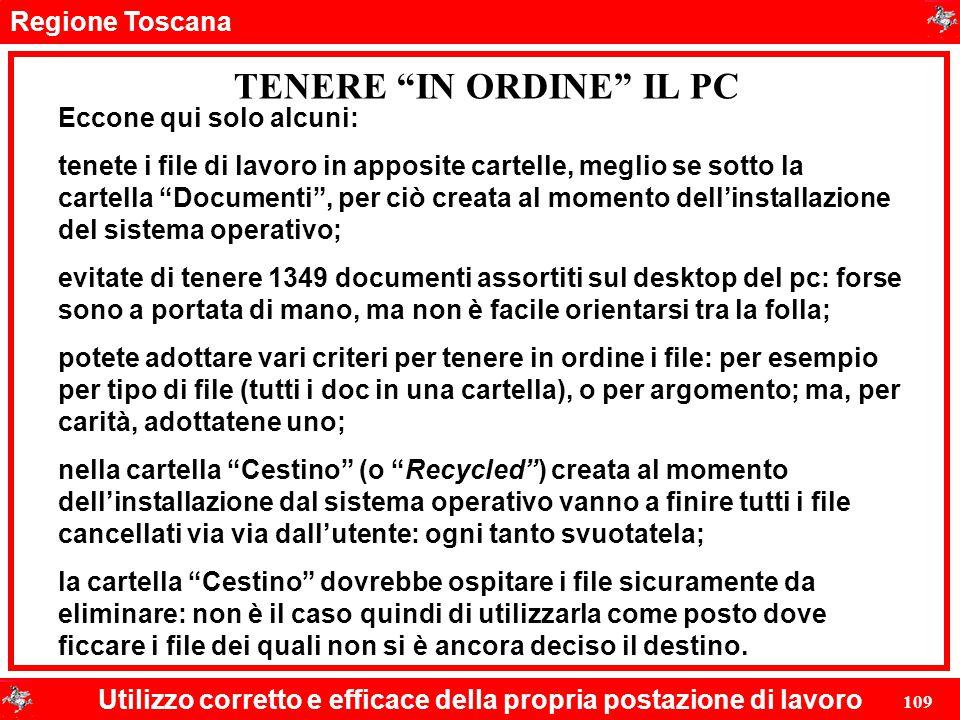 """Regione Toscana Utilizzo corretto e efficace della propria postazione di lavoro 109 TENERE """"IN ORDINE"""" IL PC Eccone qui solo alcuni: tenete i file di"""