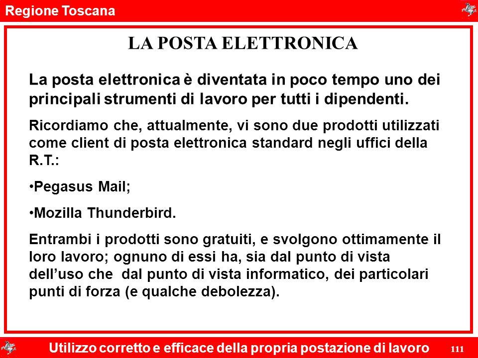 Regione Toscana Utilizzo corretto e efficace della propria postazione di lavoro 111 LA POSTA ELETTRONICA La posta elettronica è diventata in poco temp