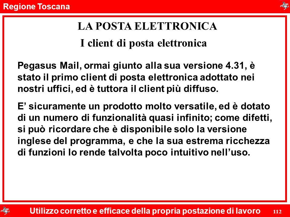 Regione Toscana Utilizzo corretto e efficace della propria postazione di lavoro 112 LA POSTA ELETTRONICA Pegasus Mail, ormai giunto alla sua versione