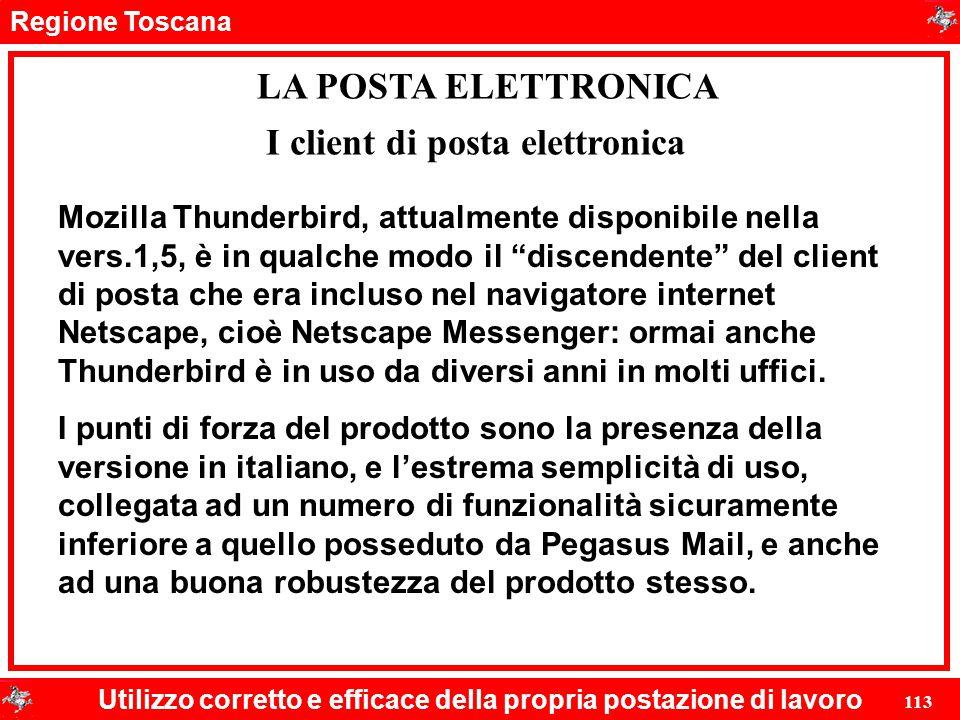 Regione Toscana Utilizzo corretto e efficace della propria postazione di lavoro 113 LA POSTA ELETTRONICA Mozilla Thunderbird, attualmente disponibile
