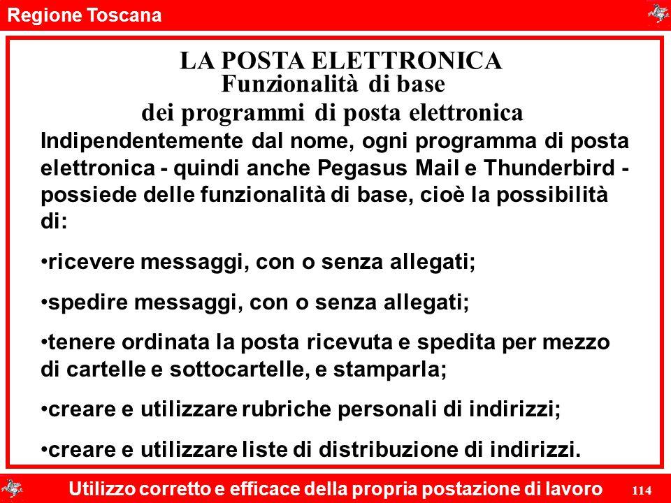 Regione Toscana Utilizzo corretto e efficace della propria postazione di lavoro 114 LA POSTA ELETTRONICA Indipendentemente dal nome, ogni programma di