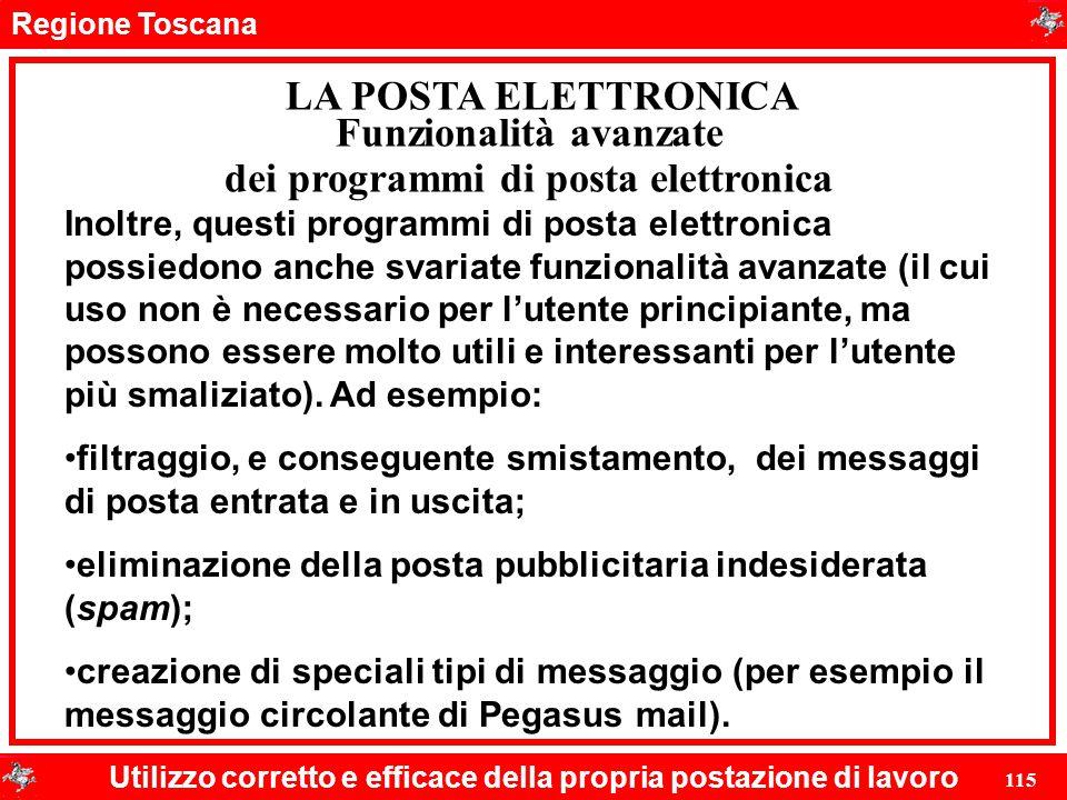 Regione Toscana Utilizzo corretto e efficace della propria postazione di lavoro 115 LA POSTA ELETTRONICA Inoltre, questi programmi di posta elettronic
