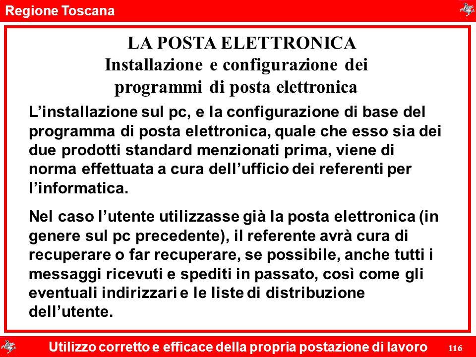 Regione Toscana Utilizzo corretto e efficace della propria postazione di lavoro 116 LA POSTA ELETTRONICA L'installazione sul pc, e la configurazione d