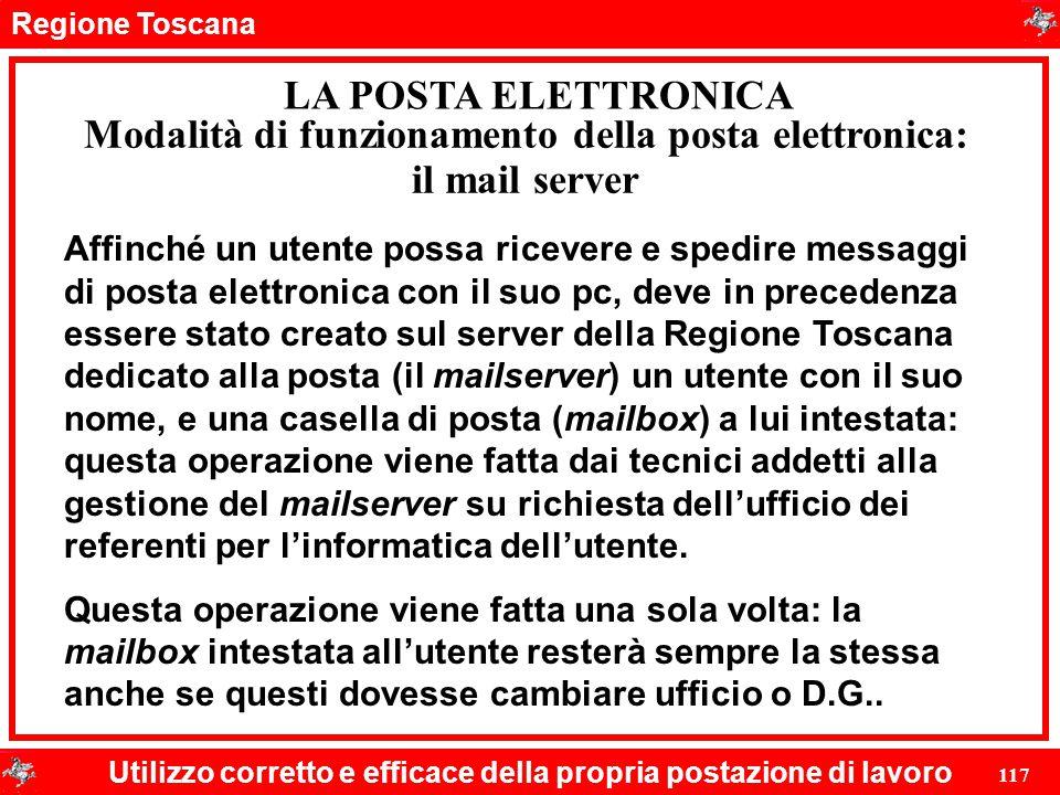 Regione Toscana Utilizzo corretto e efficace della propria postazione di lavoro 117 LA POSTA ELETTRONICA Affinché un utente possa ricevere e spedire m