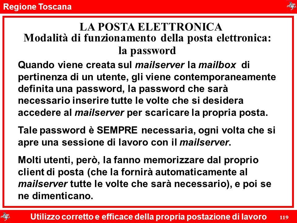 Regione Toscana Utilizzo corretto e efficace della propria postazione di lavoro 119 LA POSTA ELETTRONICA Quando viene creata sul mailserver la mailbox