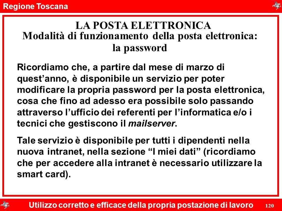 Regione Toscana Utilizzo corretto e efficace della propria postazione di lavoro 120 LA POSTA ELETTRONICA Ricordiamo che, a partire dal mese di marzo d