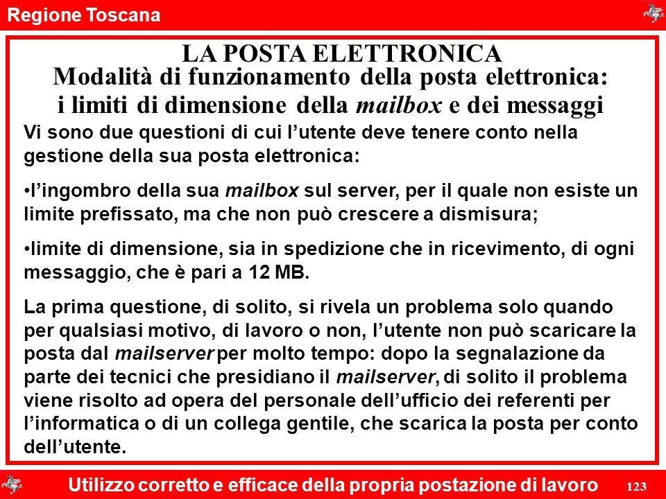 Regione Toscana Utilizzo corretto e efficace della propria postazione di lavoro 123 LA POSTA ELETTRONICA Vi sono due questioni di cui l'utente deve te