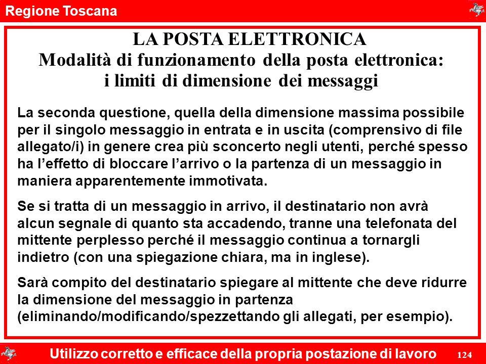 Regione Toscana Utilizzo corretto e efficace della propria postazione di lavoro 124 LA POSTA ELETTRONICA La seconda questione, quella della dimensione