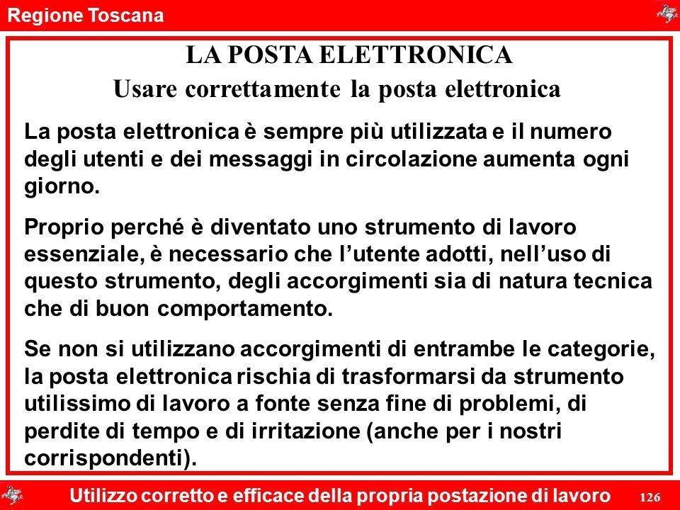 Regione Toscana Utilizzo corretto e efficace della propria postazione di lavoro 126 LA POSTA ELETTRONICA La posta elettronica è sempre più utilizzata