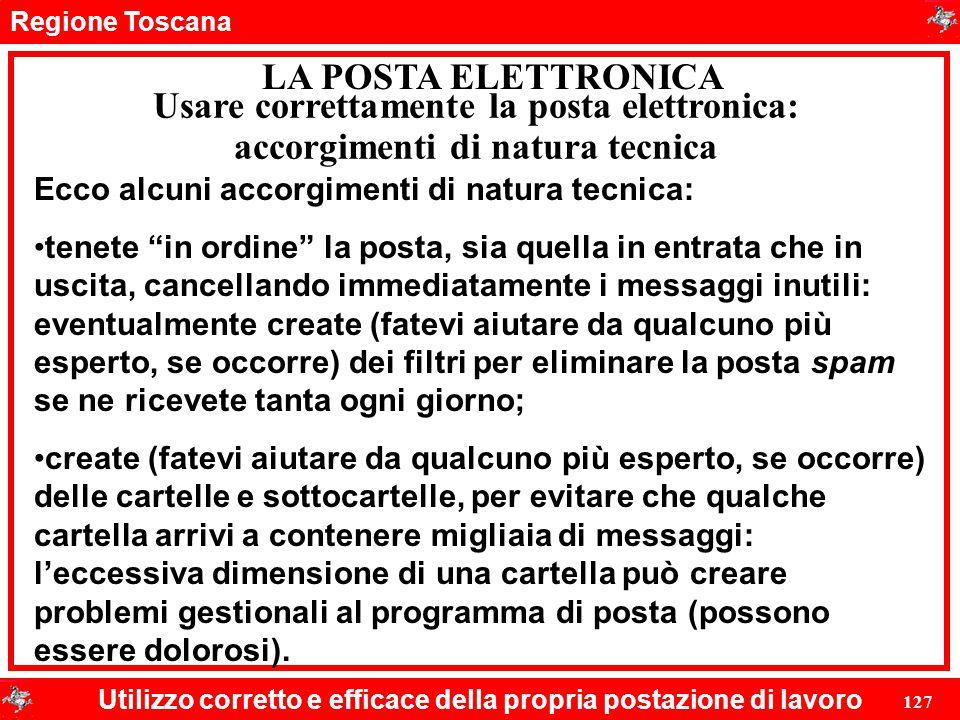 Regione Toscana Utilizzo corretto e efficace della propria postazione di lavoro 127 LA POSTA ELETTRONICA Ecco alcuni accorgimenti di natura tecnica: t