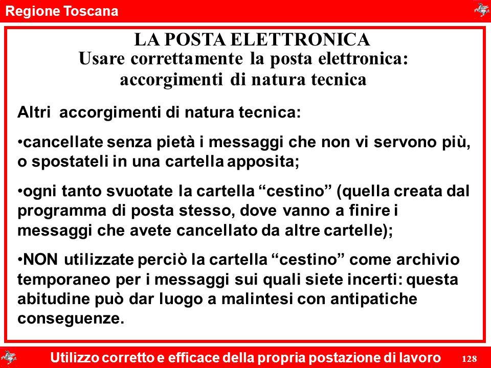 Regione Toscana Utilizzo corretto e efficace della propria postazione di lavoro 128 LA POSTA ELETTRONICA Altri accorgimenti di natura tecnica: cancell