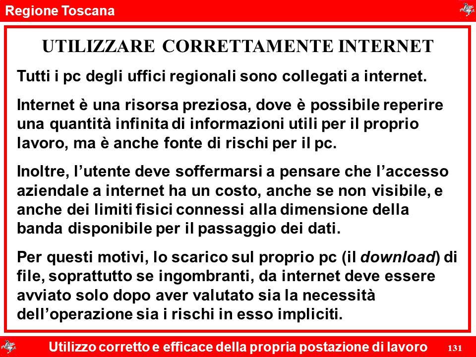 Regione Toscana Utilizzo corretto e efficace della propria postazione di lavoro 131 UTILIZZARE CORRETTAMENTE INTERNET Tutti i pc degli uffici regional
