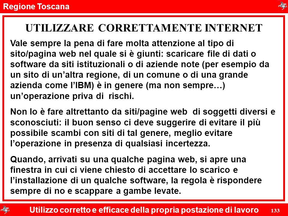 Regione Toscana Utilizzo corretto e efficace della propria postazione di lavoro 133 UTILIZZARE CORRETTAMENTE INTERNET Vale sempre la pena di fare molt