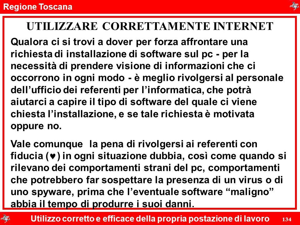 Regione Toscana Utilizzo corretto e efficace della propria postazione di lavoro 134 UTILIZZARE CORRETTAMENTE INTERNET Qualora ci si trovi a dover per