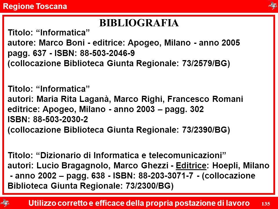"""Regione Toscana Utilizzo corretto e efficace della propria postazione di lavoro 135 BIBLIOGRAFIA Titolo: """"Informatica"""" autore: Marco Boni - editrice:"""