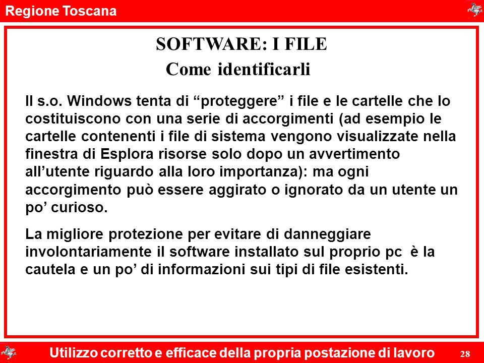 """Regione Toscana Utilizzo corretto e efficace della propria postazione di lavoro 28 SOFTWARE: I FILE Il s.o. Windows tenta di """"proteggere"""" i file e le"""