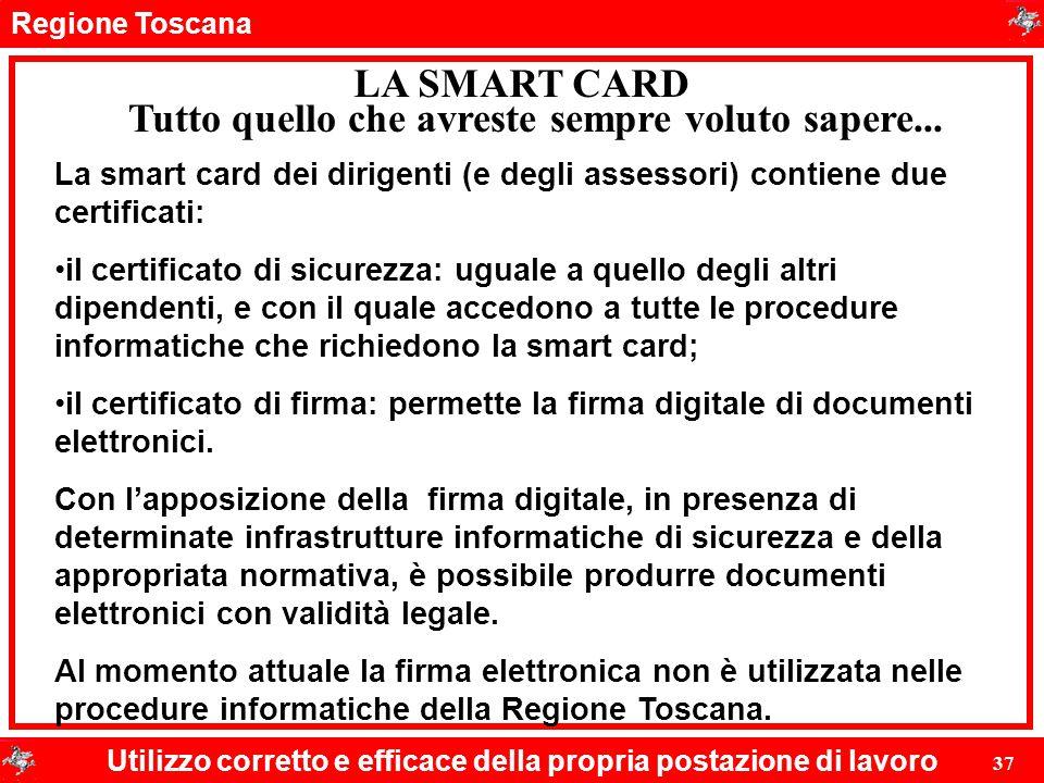 Regione Toscana Utilizzo corretto e efficace della propria postazione di lavoro 37 LA SMART CARD La smart card dei dirigenti (e degli assessori) conti