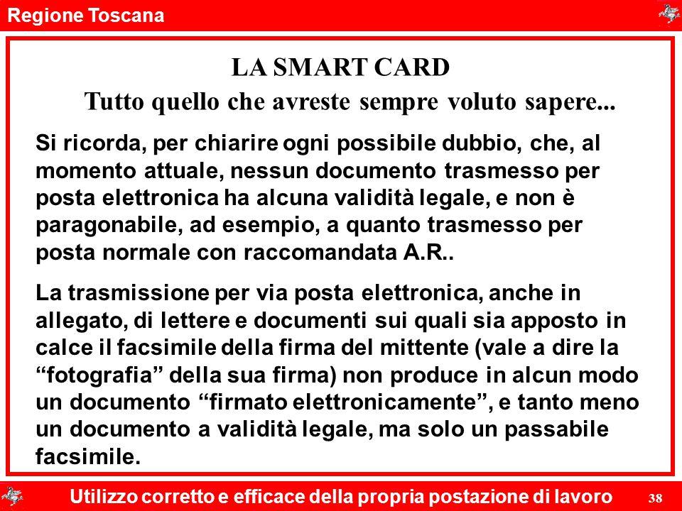 Regione Toscana Utilizzo corretto e efficace della propria postazione di lavoro 38 LA SMART CARD Si ricorda, per chiarire ogni possibile dubbio, che,