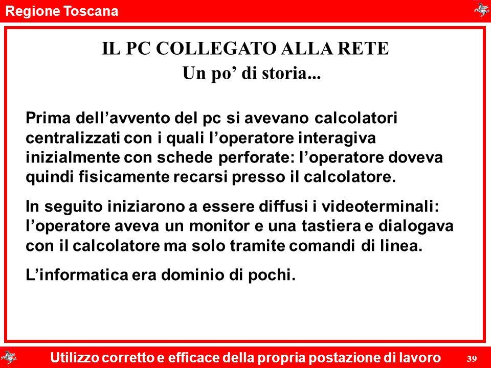 Regione Toscana Utilizzo corretto e efficace della propria postazione di lavoro 39 IL PC COLLEGATO ALLA RETE Prima dell'avvento del pc si avevano calc