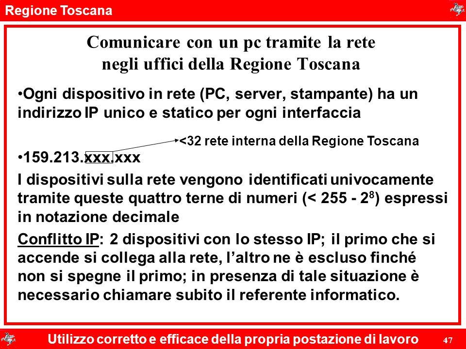 Regione Toscana Utilizzo corretto e efficace della propria postazione di lavoro 47 Comunicare con un pc tramite la rete negli uffici della Regione Tos