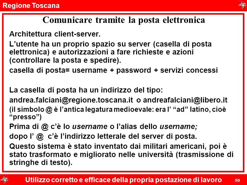 Regione Toscana Utilizzo corretto e efficace della propria postazione di lavoro 50 Comunicare tramite la posta elettronica Architettura client-server.