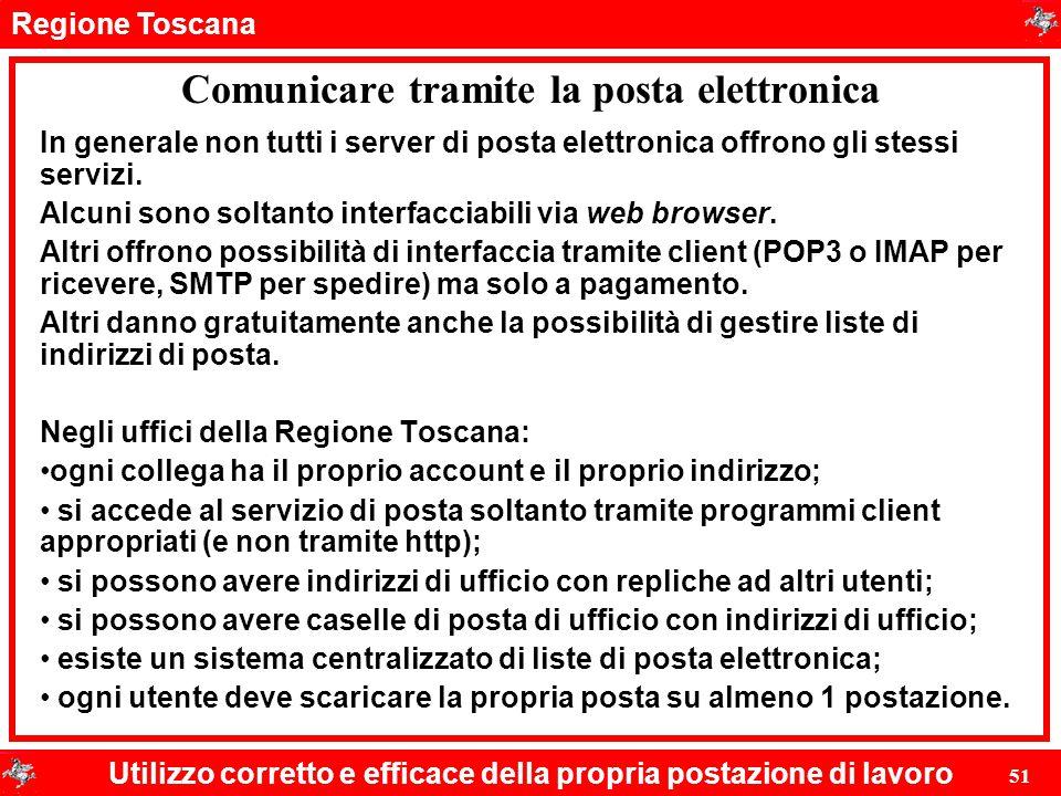 Regione Toscana Utilizzo corretto e efficace della propria postazione di lavoro 51 Comunicare tramite la posta elettronica In generale non tutti i ser