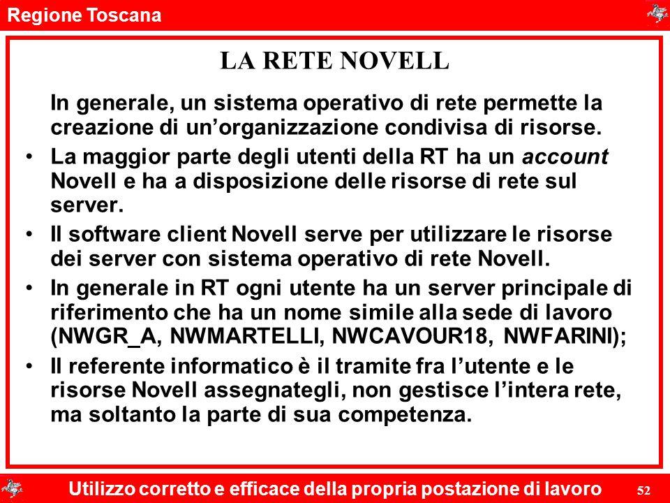 Regione Toscana Utilizzo corretto e efficace della propria postazione di lavoro 52 LA RETE NOVELL In generale, un sistema operativo di rete permette l