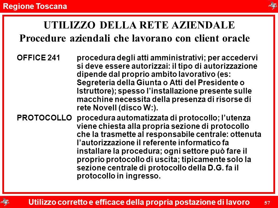 Regione Toscana Utilizzo corretto e efficace della propria postazione di lavoro 57 UTILIZZO DELLA RETE AZIENDALE OFFICE 241procedura degli atti ammini