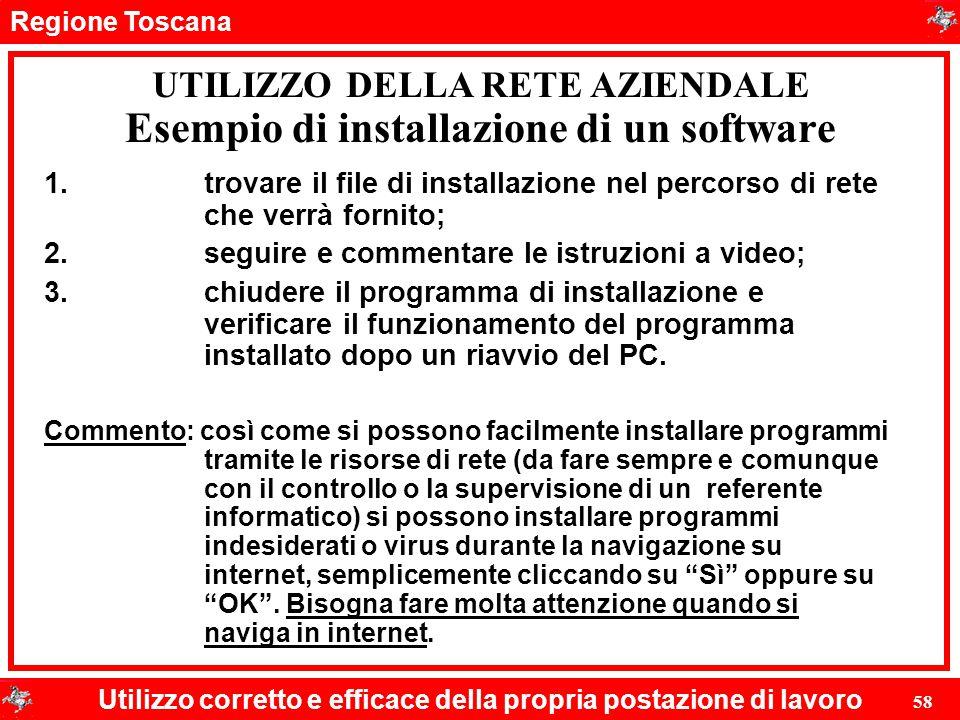 Regione Toscana Utilizzo corretto e efficace della propria postazione di lavoro 58 Esempio di installazione di un software 1.trovare il file di instal