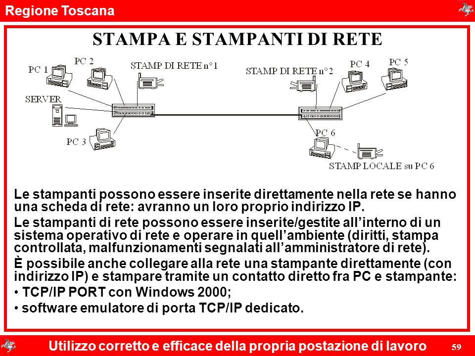 Regione Toscana Utilizzo corretto e efficace della propria postazione di lavoro 59 STAMPA E STAMPANTI DI RETE Le stampanti possono essere inserite dir