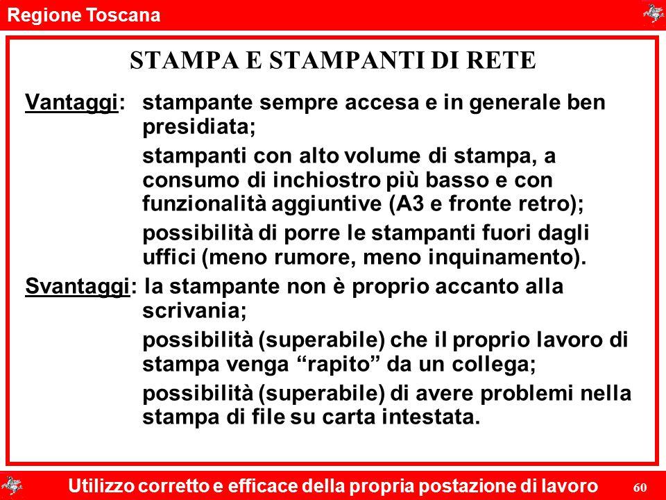 Regione Toscana Utilizzo corretto e efficace della propria postazione di lavoro 60 STAMPA E STAMPANTI DI RETE Vantaggi:stampante sempre accesa e in ge