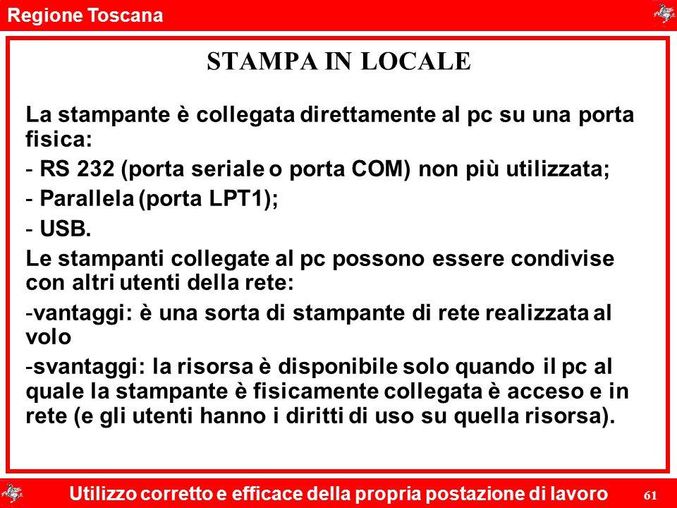 Regione Toscana Utilizzo corretto e efficace della propria postazione di lavoro 61 STAMPA IN LOCALE La stampante è collegata direttamente al pc su una