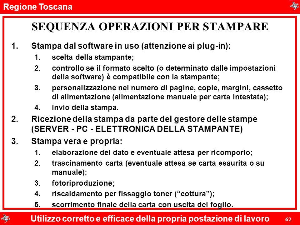Regione Toscana Utilizzo corretto e efficace della propria postazione di lavoro 62 SEQUENZA OPERAZIONI PER STAMPARE 1.Stampa dal software in uso (atte