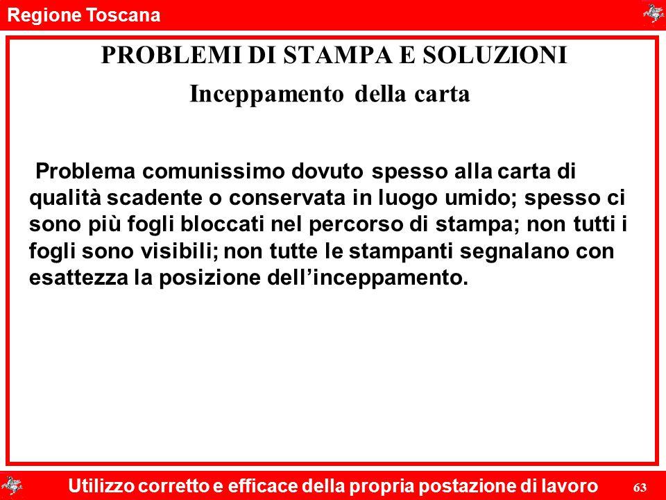 Regione Toscana Utilizzo corretto e efficace della propria postazione di lavoro 63 PROBLEMI DI STAMPA E SOLUZIONI Problema comunissimo dovuto spesso a