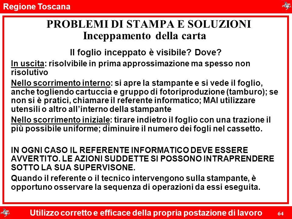 Regione Toscana Utilizzo corretto e efficace della propria postazione di lavoro 64 PROBLEMI DI STAMPA E SOLUZIONI Il foglio inceppato è visibile? Dove