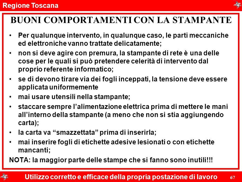 Regione Toscana Utilizzo corretto e efficace della propria postazione di lavoro 67 BUONI COMPORTAMENTI CON LA STAMPANTE Per qualunque intervento, in q