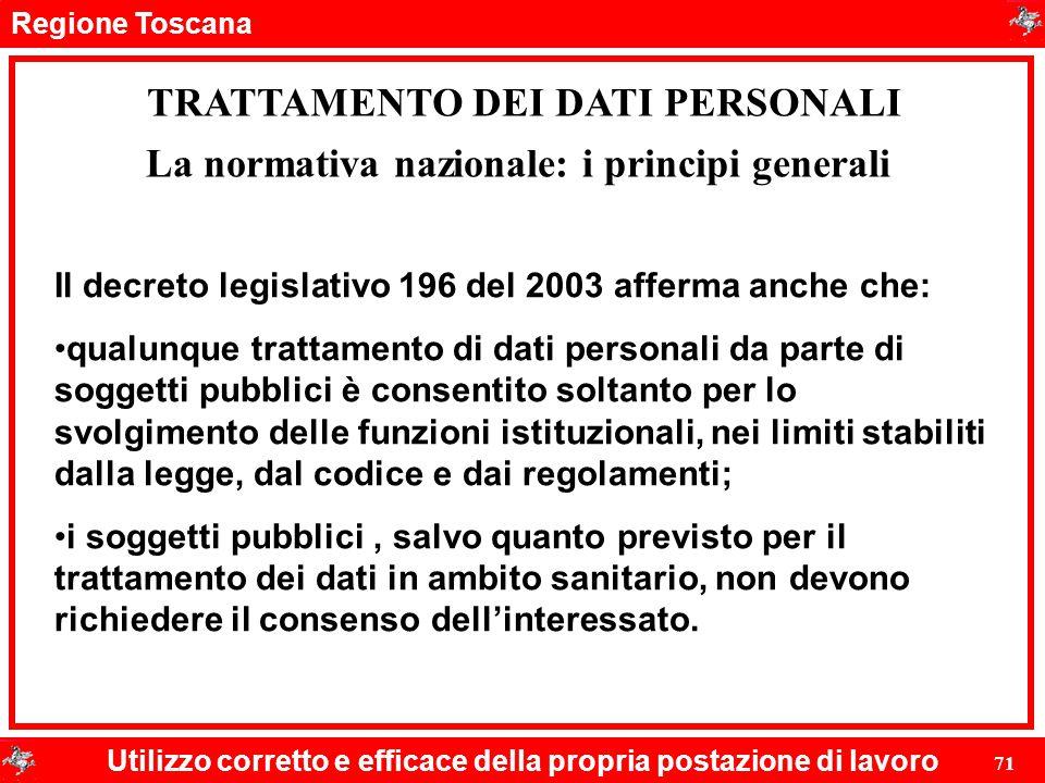 Regione Toscana Utilizzo corretto e efficace della propria postazione di lavoro 71 TRATTAMENTO DEI DATI PERSONALI Il decreto legislativo 196 del 2003